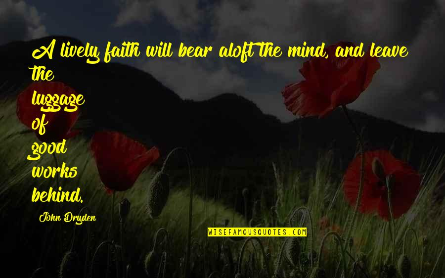 Faith And Works Quotes By John Dryden: A lively faith will bear aloft the mind,