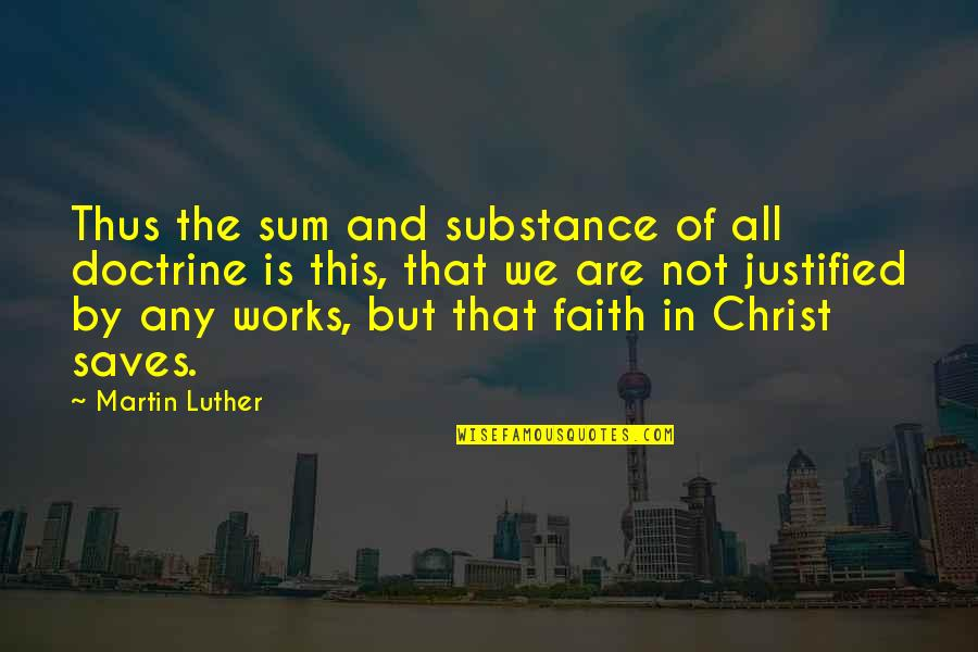 Faith And Works Quotes By Martin Luther: Thus the sum and substance of all doctrine