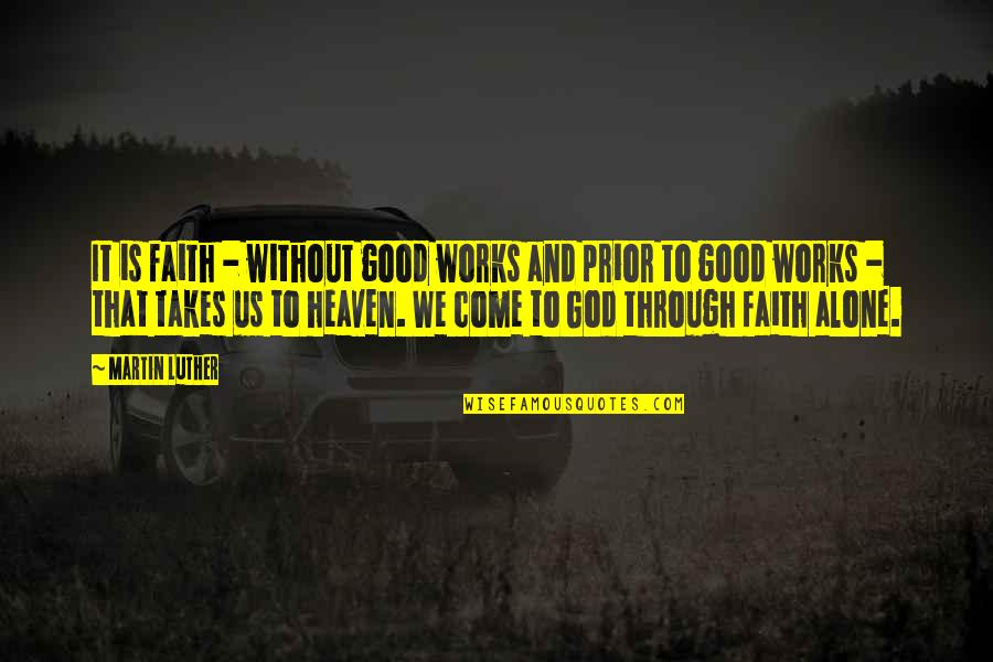 Faith And Works Quotes By Martin Luther: It is faith - without good works and