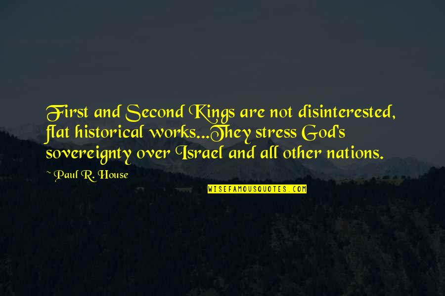 Faith And Works Quotes By Paul R. House: First and Second Kings are not disinterested, flat