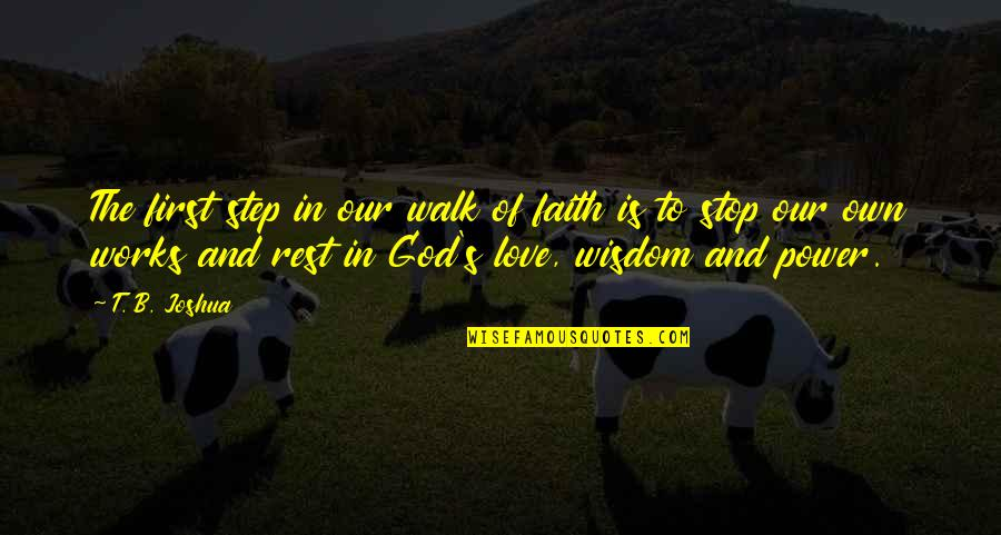 Faith And Works Quotes By T. B. Joshua: The first step in our walk of faith