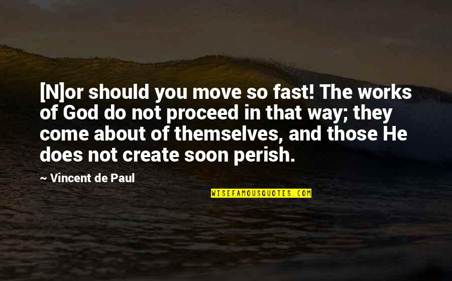 Faith And Works Quotes By Vincent De Paul: [N]or should you move so fast! The works