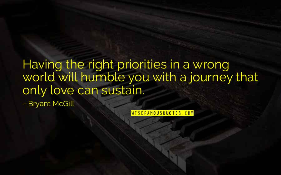 Faith During Difficult Times Quotes By Bryant McGill: Having the right priorities in a wrong world