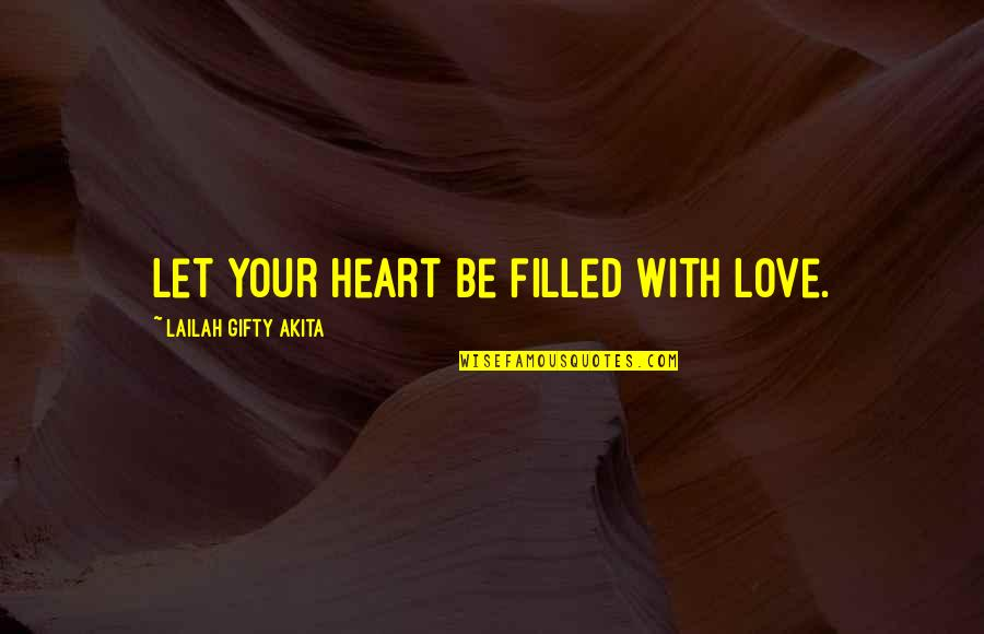 Faith During Difficult Times Quotes By Lailah Gifty Akita: Let your heart be filled with love.