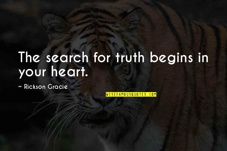 Faith During Difficult Times Quotes By Rickson Gracie: The search for truth begins in your heart.