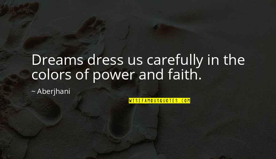 Faith In Dreams Quotes By Aberjhani: Dreams dress us carefully in the colors of