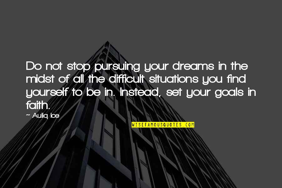 Faith In Dreams Quotes By Auliq Ice: Do not stop pursuing your dreams in the