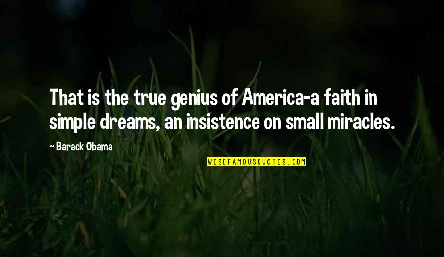 Faith In Dreams Quotes By Barack Obama: That is the true genius of America-a faith