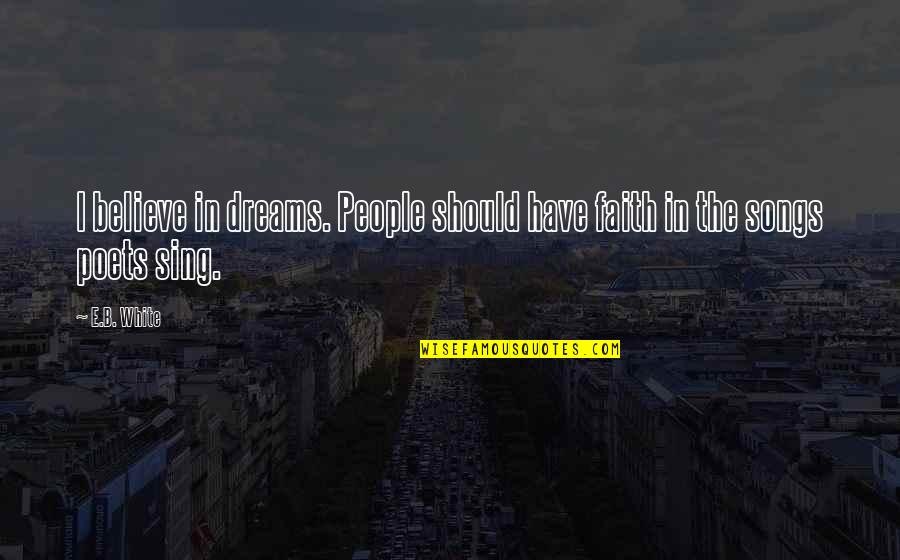 Faith In Dreams Quotes By E.B. White: I believe in dreams. People should have faith