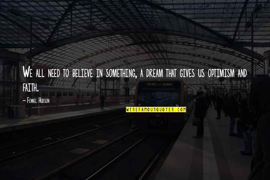 Faith In Dreams Quotes By Fennel Hudson: We all need to believe in something, a