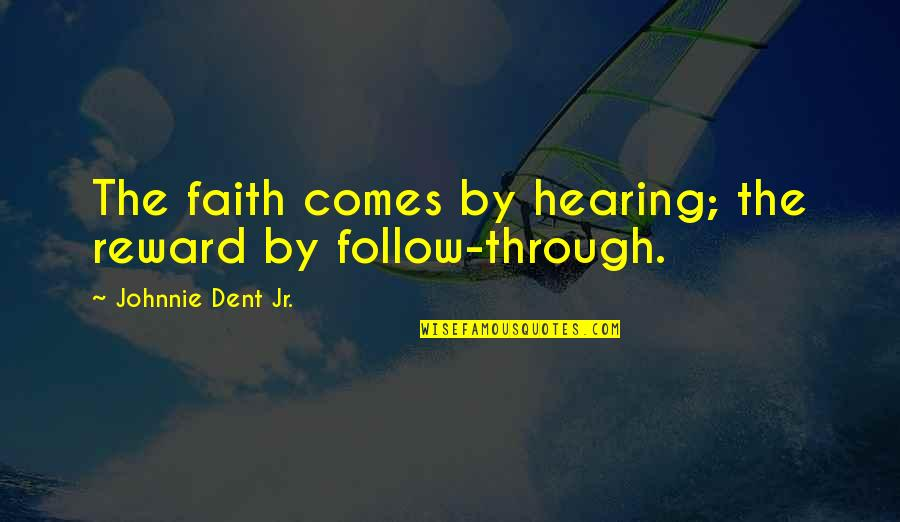 Faith In Dreams Quotes By Johnnie Dent Jr.: The faith comes by hearing; the reward by