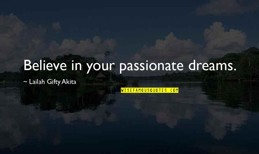 Faith In Dreams Quotes By Lailah Gifty Akita: Believe in your passionate dreams.