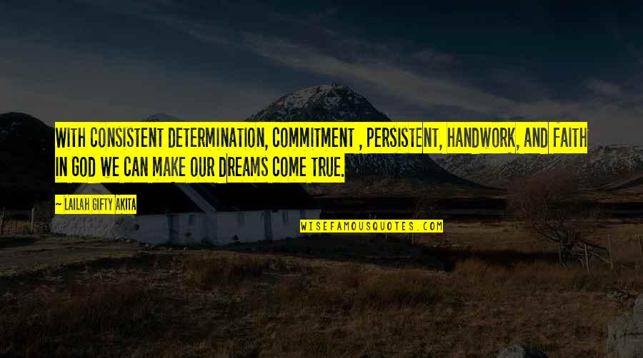 Faith In Dreams Quotes By Lailah Gifty Akita: With consistent determination, commitment , persistent, handwork, and