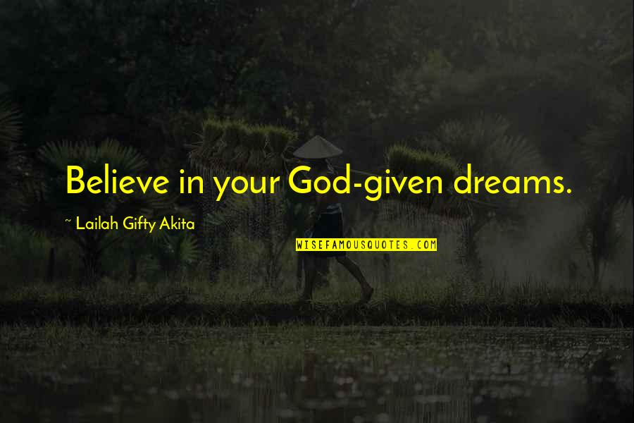 Faith In Dreams Quotes By Lailah Gifty Akita: Believe in your God-given dreams.