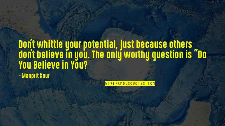 Faith In Dreams Quotes By Manprit Kaur: Don't whittle your potential, just because others don't