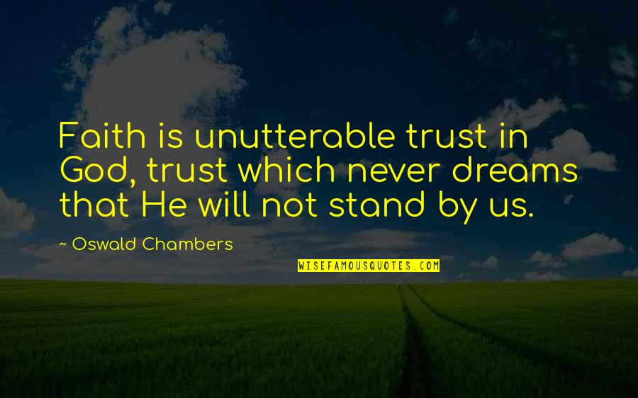 Faith In Dreams Quotes By Oswald Chambers: Faith is unutterable trust in God, trust which