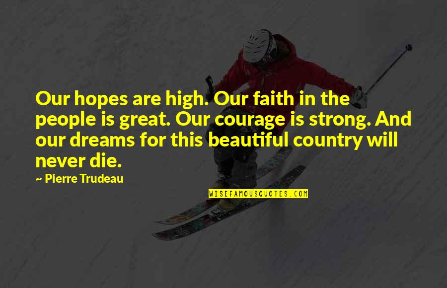 Faith In Dreams Quotes By Pierre Trudeau: Our hopes are high. Our faith in the