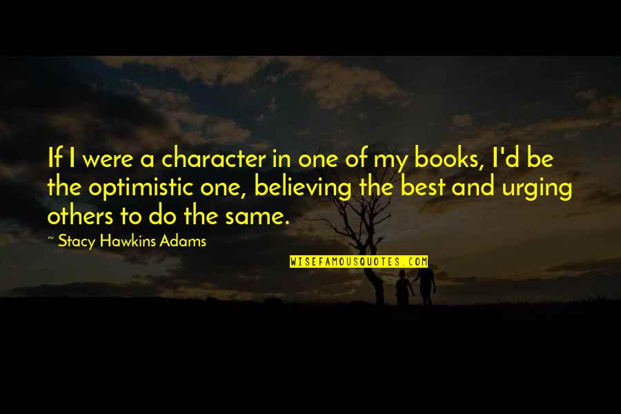 Faith In Dreams Quotes By Stacy Hawkins Adams: If I were a character in one of
