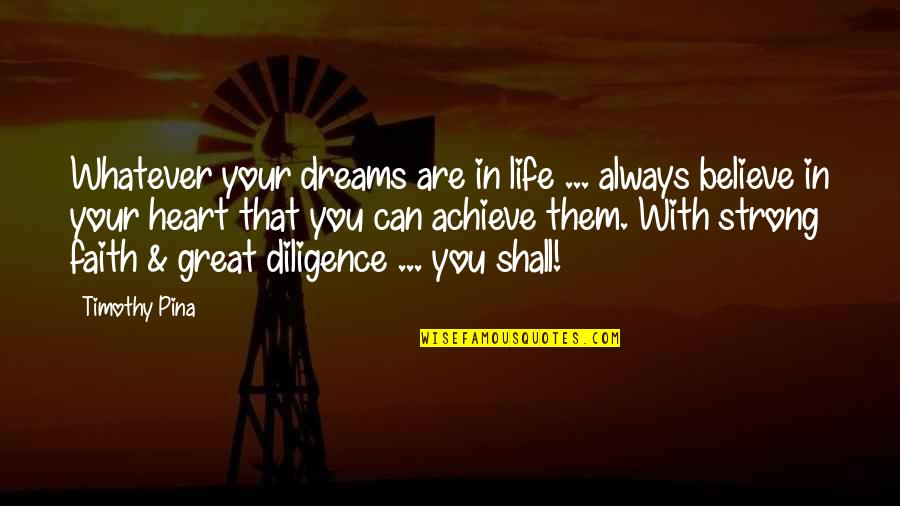 Faith In Dreams Quotes By Timothy Pina: Whatever your dreams are in life ... always