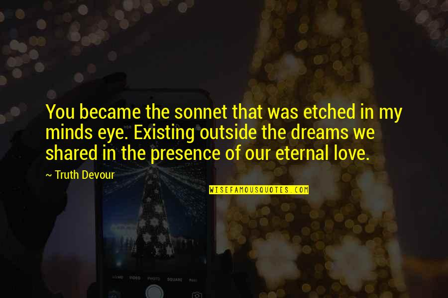 Faith In Dreams Quotes By Truth Devour: You became the sonnet that was etched in