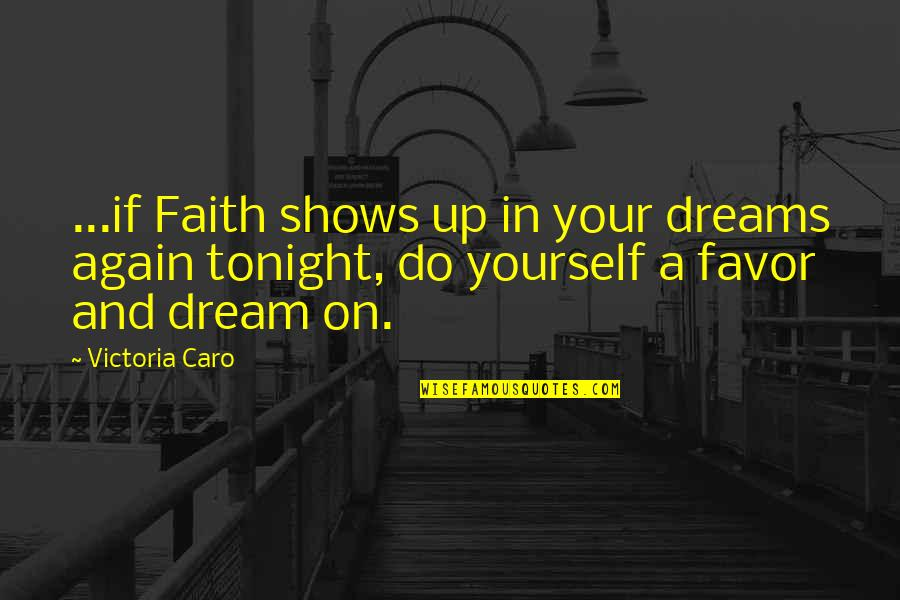 Faith In Dreams Quotes By Victoria Caro: ...if Faith shows up in your dreams again