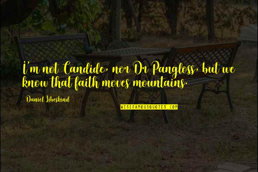 Faith Moves Mountains Quotes By Daniel Libeskind: I'm not Candide, nor Dr Pangloss, but we