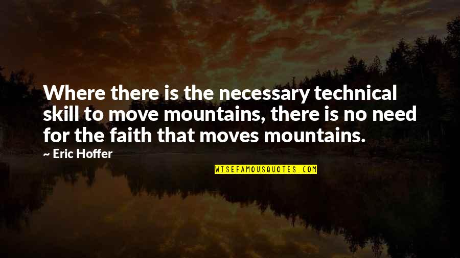 Faith Moves Mountains Quotes By Eric Hoffer: Where there is the necessary technical skill to