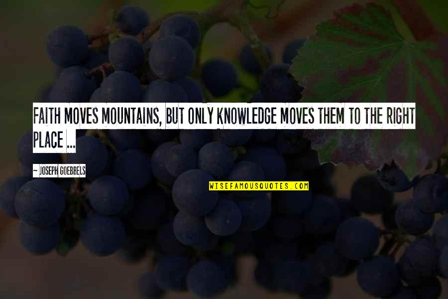 Faith Moves Mountains Quotes By Joseph Goebbels: Faith moves mountains, but only knowledge moves them