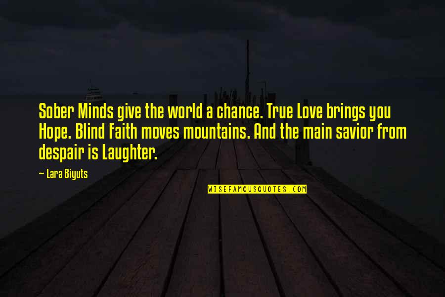 Faith Moves Mountains Quotes By Lara Biyuts: Sober Minds give the world a chance. True