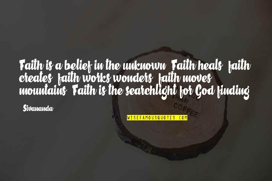 Faith Moves Mountains Quotes By Sivananda: Faith is a belief in the unknown. Faith