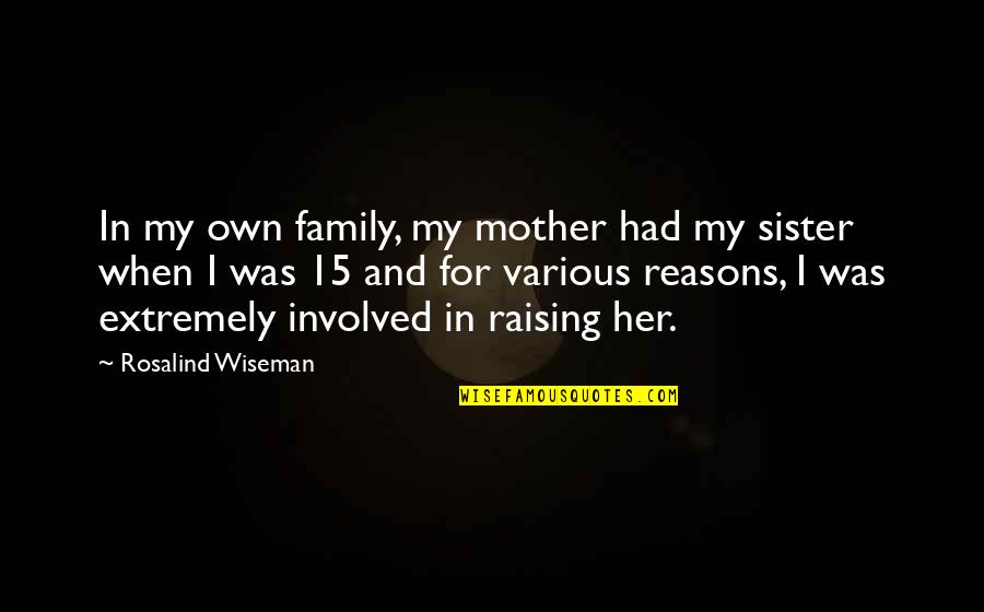 Faith Without Works Is Dead Quotes By Rosalind Wiseman: In my own family, my mother had my