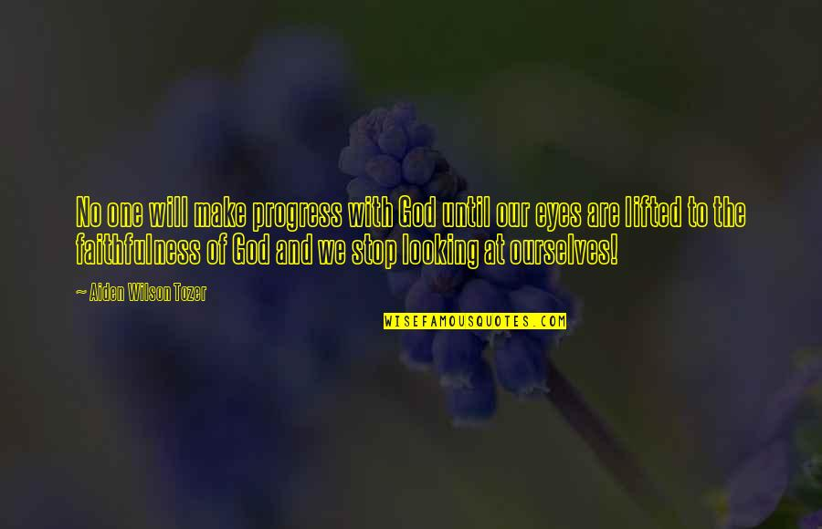 Faithfulness Of God Quotes By Aiden Wilson Tozer: No one will make progress with God until