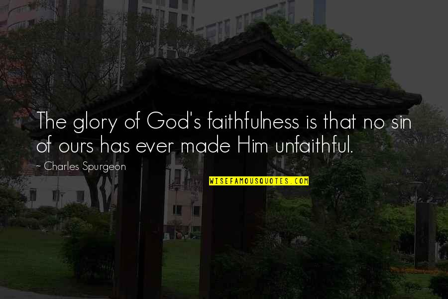 Faithfulness Of God Quotes By Charles Spurgeon: The glory of God's faithfulness is that no
