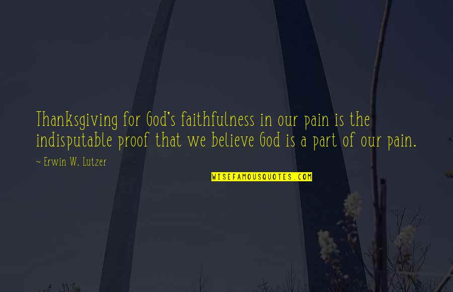 Faithfulness Of God Quotes By Erwin W. Lutzer: Thanksgiving for God's faithfulness in our pain is