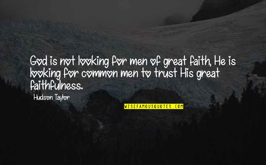 Faithfulness Of God Quotes By Hudson Taylor: God is not looking for men of great