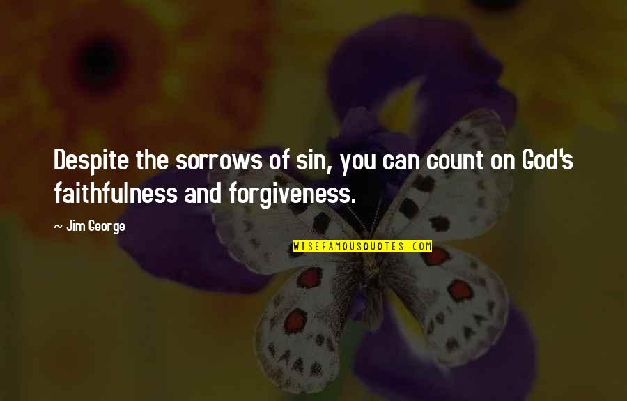 Faithfulness Of God Quotes By Jim George: Despite the sorrows of sin, you can count