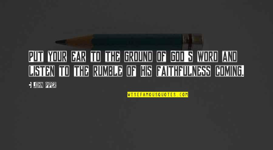 Faithfulness Of God Quotes By John Piper: Put your ear to the ground of God's