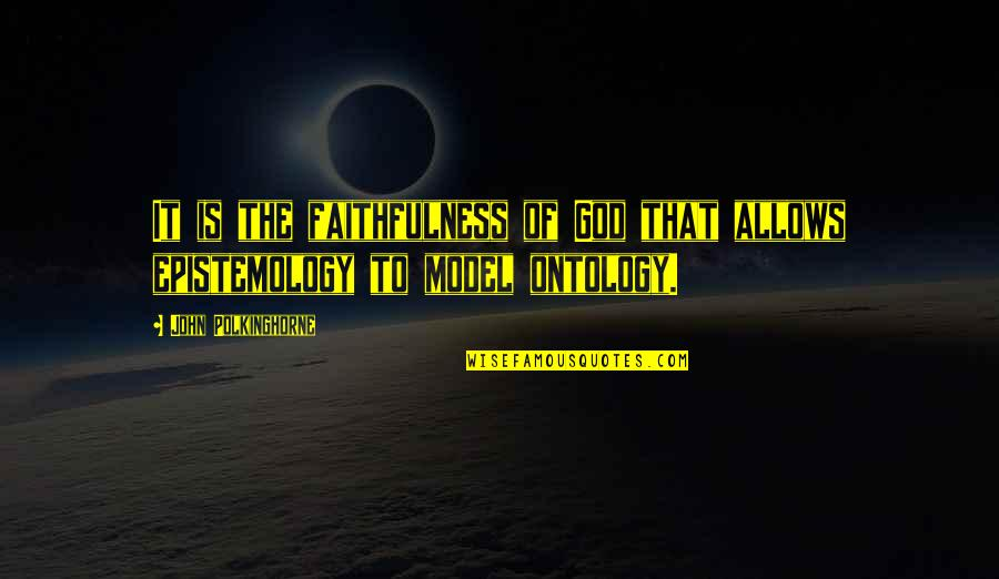 Faithfulness Of God Quotes By John Polkinghorne: It is the faithfulness of God that allows