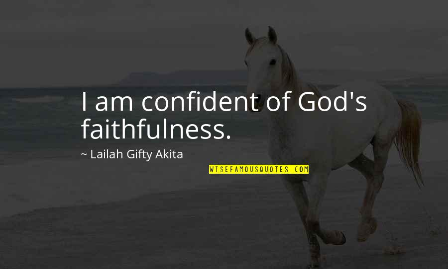 Faithfulness Of God Quotes By Lailah Gifty Akita: I am confident of God's faithfulness.