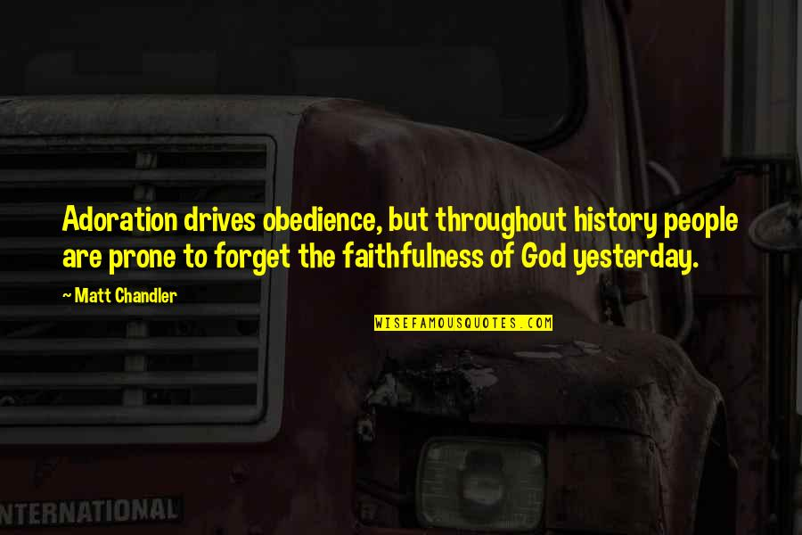 Faithfulness Of God Quotes By Matt Chandler: Adoration drives obedience, but throughout history people are