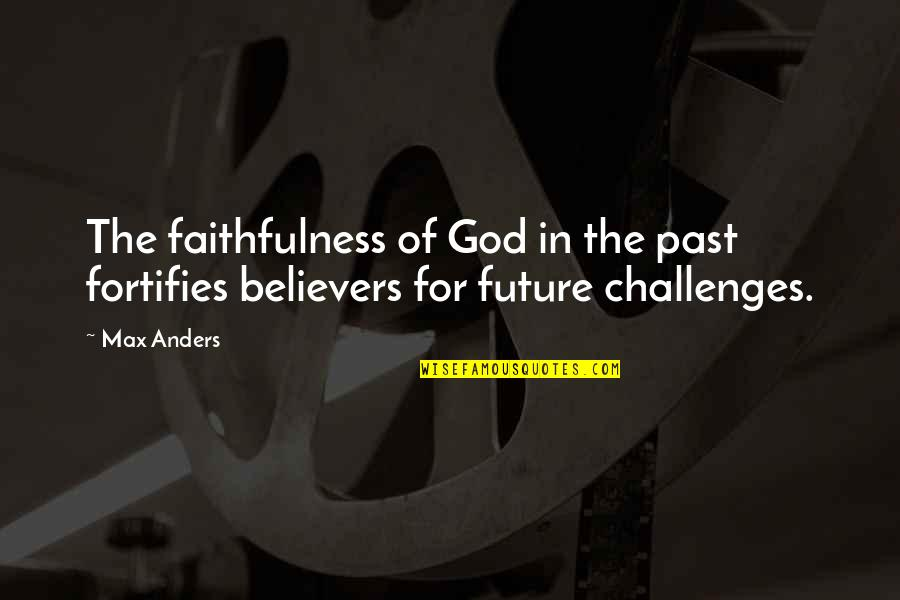 Faithfulness Of God Quotes By Max Anders: The faithfulness of God in the past fortifies