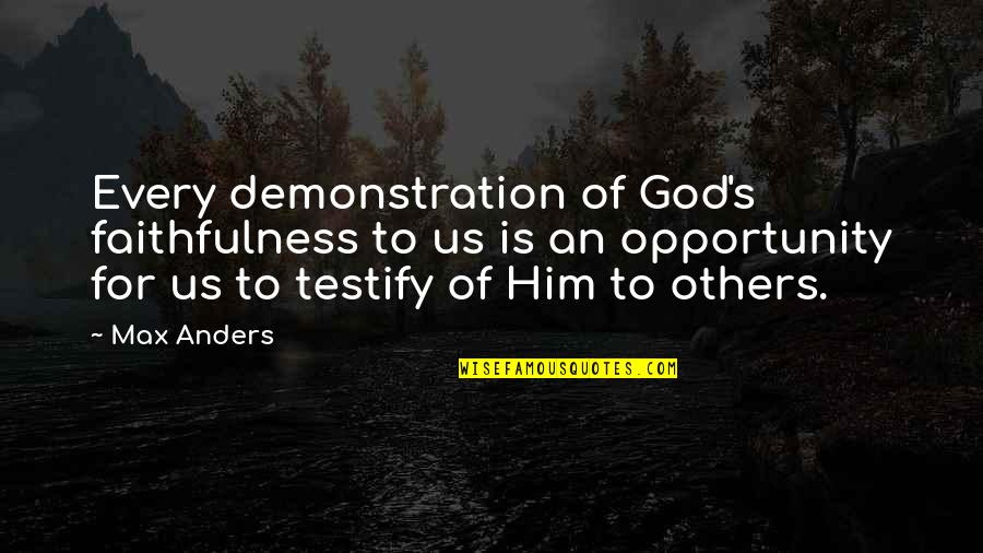 Faithfulness Of God Quotes By Max Anders: Every demonstration of God's faithfulness to us is