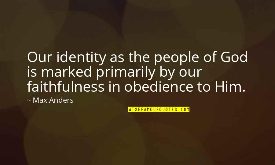 Faithfulness Of God Quotes By Max Anders: Our identity as the people of God is