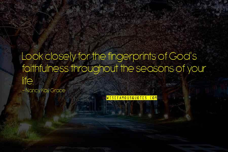 Faithfulness Of God Quotes By Nancy Kay Grace: Look closely for the fingerprints of God's faithfulness