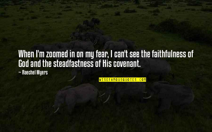 Faithfulness Of God Quotes By Raechel Myers: When I'm zoomed in on my fear, I