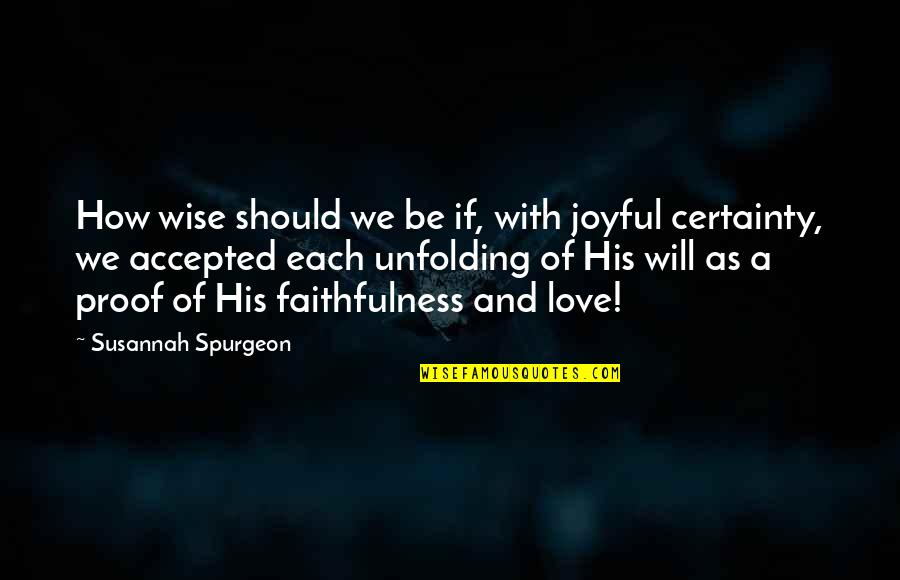 Faithfulness Of God Quotes By Susannah Spurgeon: How wise should we be if, with joyful
