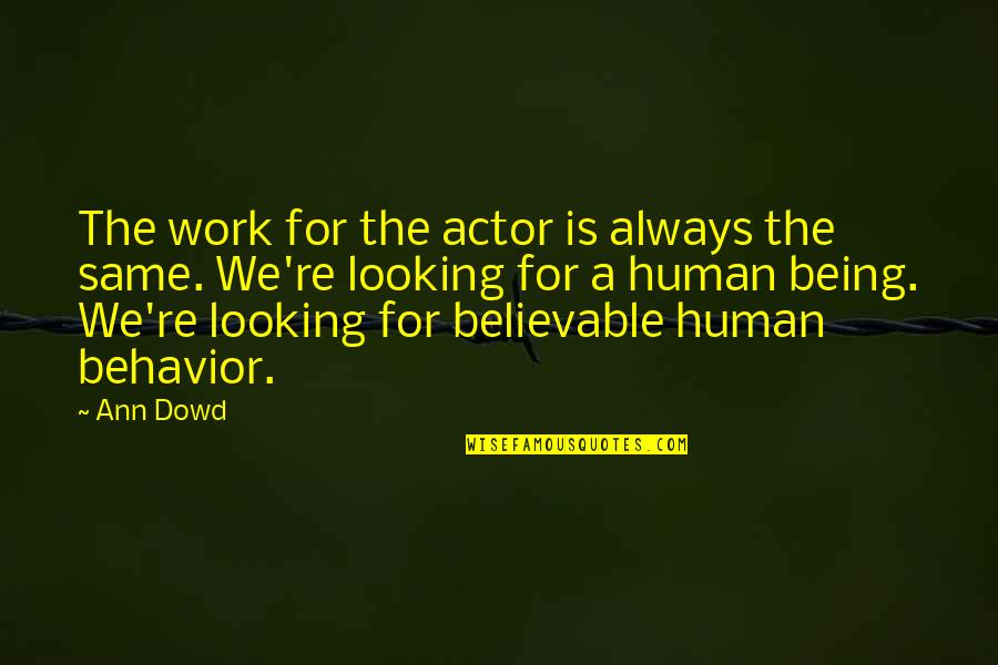 Fake Degrees Quotes By Ann Dowd: The work for the actor is always the