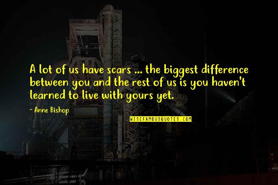 Fake Degrees Quotes By Anne Bishop: A lot of us have scars ... the