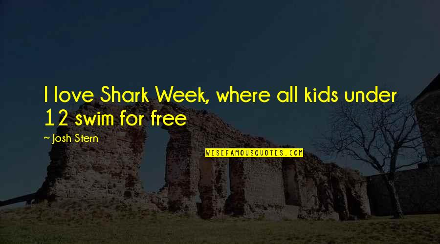 Fake Degrees Quotes By Josh Stern: I love Shark Week, where all kids under