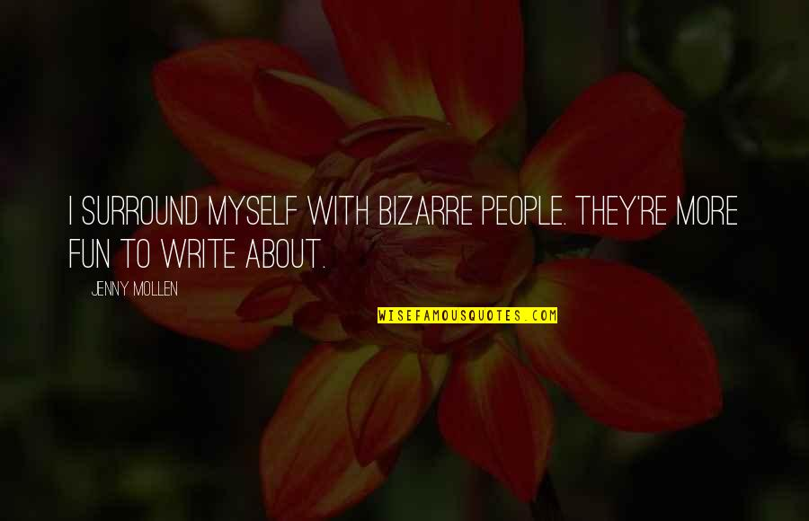Fake Family And Friends Quotes By Jenny Mollen: I surround myself with bizarre people. They're more